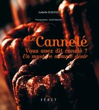 Isabelle Bunisset - Le cannelé - Vous avez dit canelé ? Un mystère nommé désir.