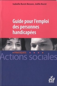 Isabelle Burot-Besson et Joëlle Burot - Guide pour l'emploi des personnes handicapées.