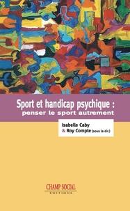 Isabelle Caby et Roy Compte - Sport et handicap psychique : Penser le sport autrement.