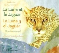 Isabelle Cadoré - La Lune et le Jaguar - Edition bilingue français-espagnol.