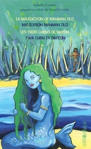 Isabelle Cadoré - La malédiction de Manman Dlo ; Les trois chiens de Siméon.