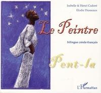 Isabelle Cadoré et Henri Cadoré - Le peintre - Edition bilingue créole-français.