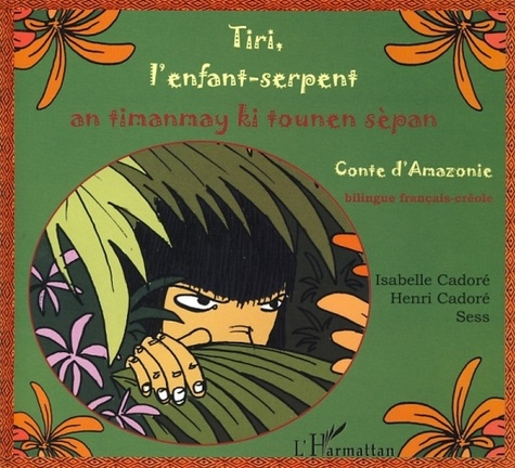 Isabelle Cadoré et  Sess - Tiri, l'enfant-serpent - An timanmay ki tounen sèpan, Conte d'Amazonie, Edition bilingue français-créole.