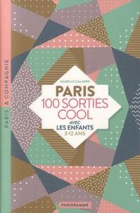 Isabelle Calabre - Paris 100 sorties cool avec les enfants - 3-12 ans.