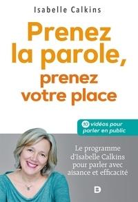 Livres pdf téléchargeables gratuitement en ligne Prenez la parole, prenez votre place  - Le programme d'Isabelle Calkins pour parler avec aisance et efficacité par Isabelle Calkins 9782807329140 (French Edition)