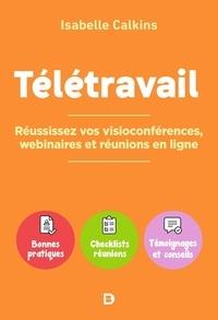 Isabelle Calkins - Télétravail - Comment réussir vos visioconférences, webinaires et réunions en ligne.