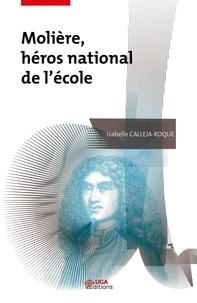 Isabelle Calleja-roque - Molière, héros national de l'école.