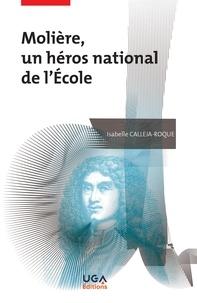 Isabelle Calleja-Roque - Molière, un héros national de l'Ecole.