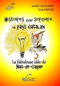 Isabelle Callis-Sabot et Tania Sabatier - Histoires d'une sorcière en pays catalan Tome 4 : La fabuleuse idée de Naz-de-Cagne.