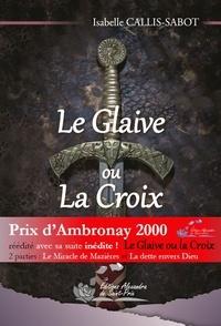 Isabelle Callis-Sabot - Le Glaive ou la Croix.
