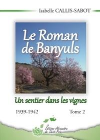 Isabelle Callis-Sabot - Le Roman de Banyuls Tome 2 : Un sentier dans les vignes - 1939-1942.