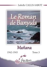 Isabelle Callis-Sabot - Le Roman de Banyuls Tome 3 : .