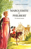 Isabelle Callis-Sabot - Marguerite et Philibert - Un éternel amour.