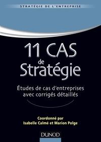 Isabelle Calmé et Marion Polge - 11 Cas de Stratégie - Etudes de cas d'entreprises avec corrigés détaillés.