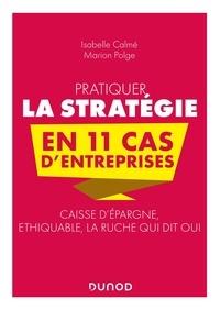 Isabelle Calmé et Marion Polge - Pratiquer la stratégie en 11 cas d'entreprises - Caisse d'épargne, éthiquable, la ruche qui dit oui.