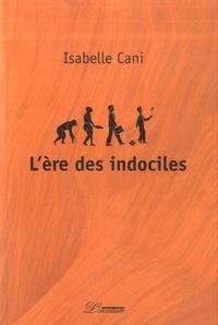 Isabelle Cani - L'ère des indociles Tome 1 : .