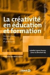Isabelle Capron Puozzo - La créativité en éducation et formation - Perspectives théoriques et pratiques.