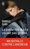 Isabelle Caro - La petite fille qui ne voulait pas grossir.