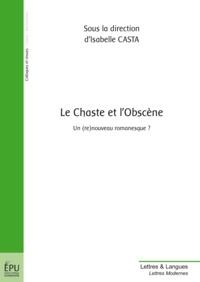 Isabelle Casta - Le Chaste et l'Obscène - Un (re)nouveau romanesque ?.