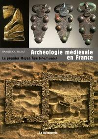Isabelle Catteddu - Archéologie médiévale en France - Le premier Moyen Age (Ve-XIe siècle).