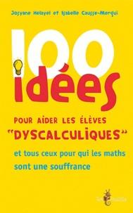 """Isabelle Causse-Mergui et Josiane Hélayel - 100 idées pour aider les élèves """"dyscalculiques""""."""
