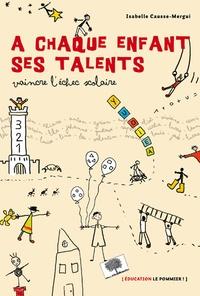 Isabelle Causse-Mergui - A chaque enfant ses talents - Vaincre l'échec scolaire.