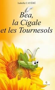 Isabelle Cayéré - Béa, la Cigale et les Tournesols.
