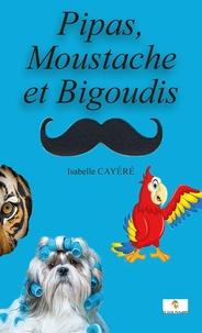 Isabelle Cayéré - Pipas, Moustache et Bigoudis.
