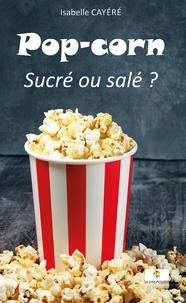 Isabelle Cayéré - Pop-Corn - Sucré ou salé ?.