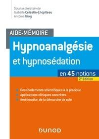 Isabelle Célestin-Lhopiteau et Antoine Bioy - Aide-mémoire - Hypnoanalgésie et hypnosédation - 2e éd. - en 43 notions.