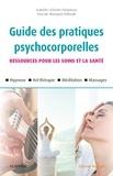 Isabelle Célestin-Lhopiteau et Pascale Wanquet-Thibault - Guide des pratiques psychocorporelles - Ressources pour les soins et la santé.