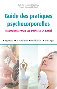 Guide des pratiques psychocorporelles- Ressources pour les soins et la santé - Isabelle Célestin-Lhopiteau |