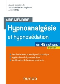 Isabelle Célestin-Lhopiteau et Antoine Bioy - Hypnoanalgésie et hypnosédation en 45 notions.