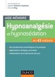 Isabelle Célestin-Lhopiteau et Antoine Bioy - Hypnoanalgésie et hypnosédation - En 43 notions.