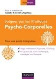 Isabelle Célestin-Lhopiteau - Soigner avec les pratiques psycho-corporelles - Pour une santé intégrative.