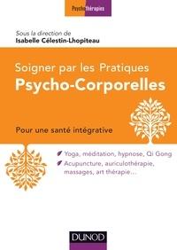 Isabelle Célestin-Lhopiteau et  Association Thérapies d'Ici et - Soigner par les Pratiques Psycho-Corporelles - Pour une stratégie intégrative.
