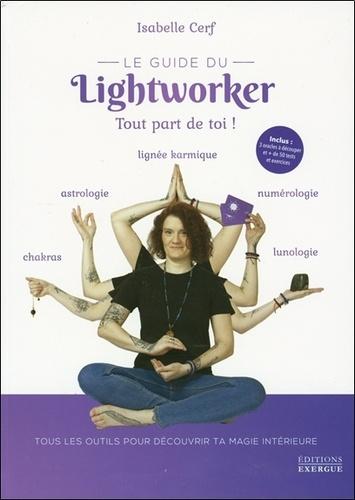 Le guide du lightworker. Tout part de toi !. Avec 3 oracles à découper et + de 50 tests et exercices
