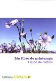 Isabelle Chaillet et Yann Flodrops - Lin fibre de printemps - Guide de culture.