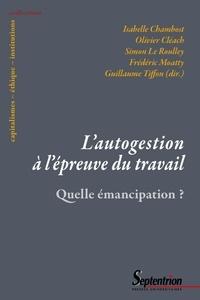 Isabelle Chambost et Olivier Cléach - L'autogestion à l'épreuve du travail - Quelle émancipation ?.