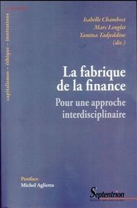Isabelle Chambost et Yamina Tadjeddine - La fabrique de la finance - Pour une approche interdisciplinaire.
