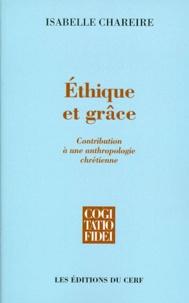 Isabelle Chareire - ETHIQUE ET GRACE. - Contribution à une anthropologie chrétienne.
