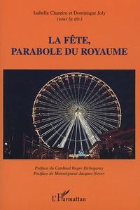 Isabelle Chareire et Dominique Joly - La fête, parabole du royaume.