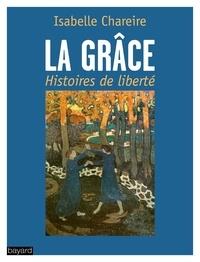 Isabelle Chareire - La grâce, histoires de liberté.