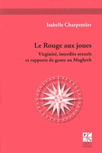 Isabelle Charpentier - LeRougeauxjoues - Virginité,interditssexuelsetrapportsdegenreauMaghreb.