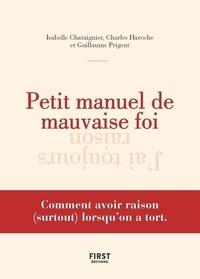 Isabelle Chataignier et Charles Haroche - Petit manuel de mauvaise foi - Comment avoir raison (surtout) lorsqu'on a tort.