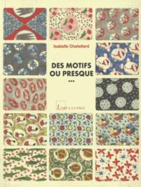 Isabelle Chatellard - Des motifs ou presque....
