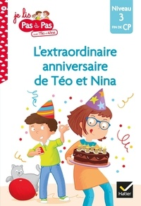 Isabelle Chavigny et Marie-Hélène Van Tilbeurgh - Je lis pas à pas avec Téo et Nina Tome 18 : L'extraordinaire anniversaire de Téo et Nina - Niveau 3 fin de CP.