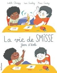 Isabelle Chavigny et Ivan Grinberg - La Vie de Smisse. Jours d'école.