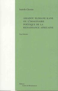 Isabelle Chemin - Amadou Elimane Kane ou L'imaginaire poétique de la renaissance africaine.