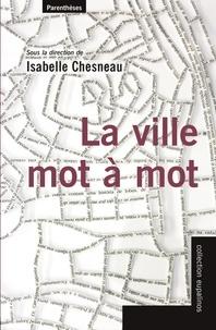Isabelle Chesneau - La ville mot à mot.